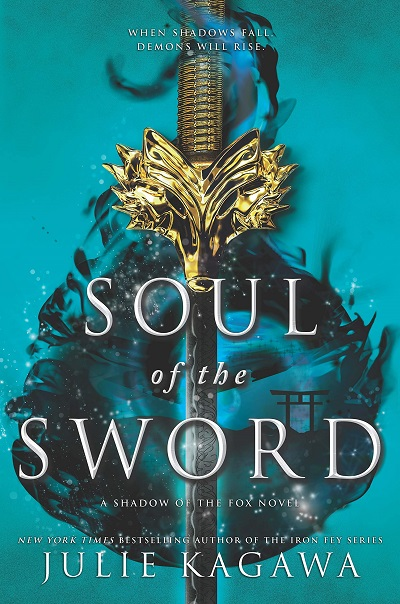 Book Cover of Soul of the Sword, by Julie Kagawa, a Young Adult, Asian-Inspired Fantasy novel.